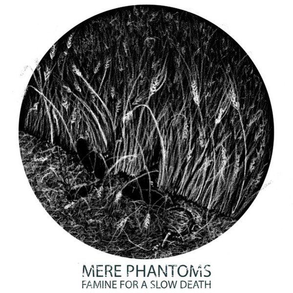MERE PHANTOMS - FAMINE FOR A SLOW DEATH LP