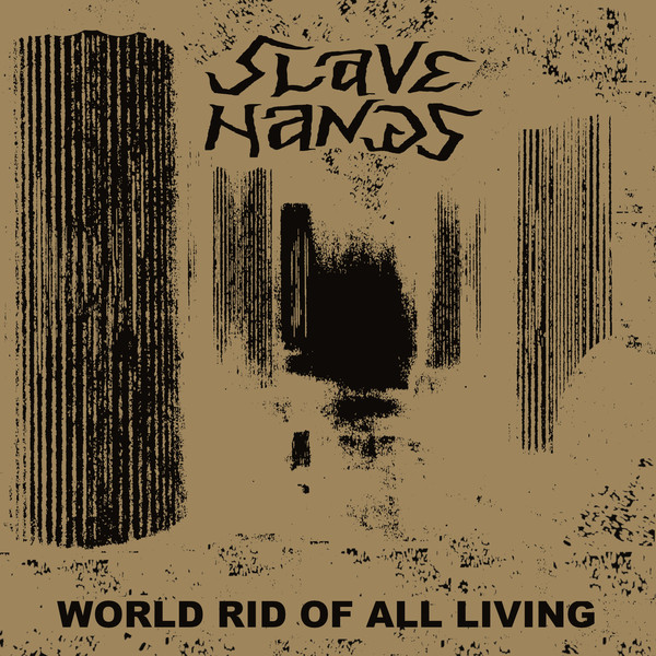 SLAVE HANDS - WORLD RID OF ALL LIVING LP