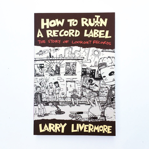 How To Ruin a Record Label - Larry Livermore