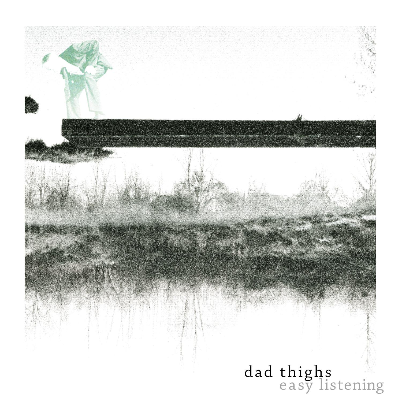Dad Thighs - Easy Listening