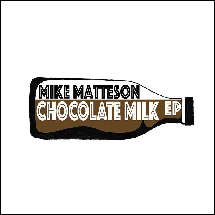 Chocolate Milk EP - Mike Matteson