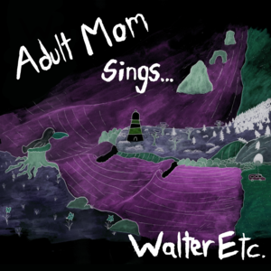 Walter Etc. (feat. Adult Mom) -