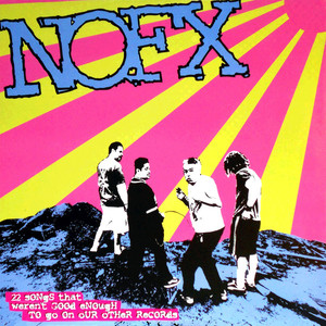 NOFX – 22 Songs That Weren't Good Enough To Go On Our Other Records