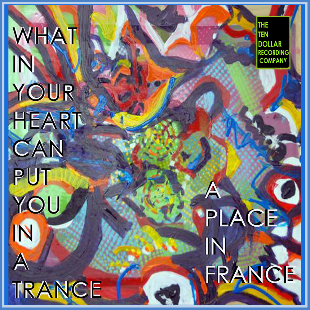 What in Your Heart Can Put You in a Trance - A Place in France (Single)