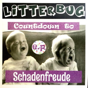 Litterbug - Countdown to Schadenfreude 7