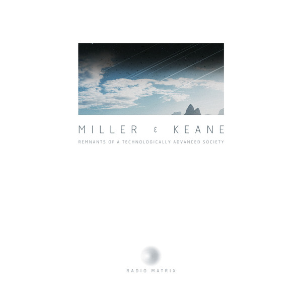 Miller & Keane ‎– Remnants Of A Technologically Advanced Society (Radio Matrix)