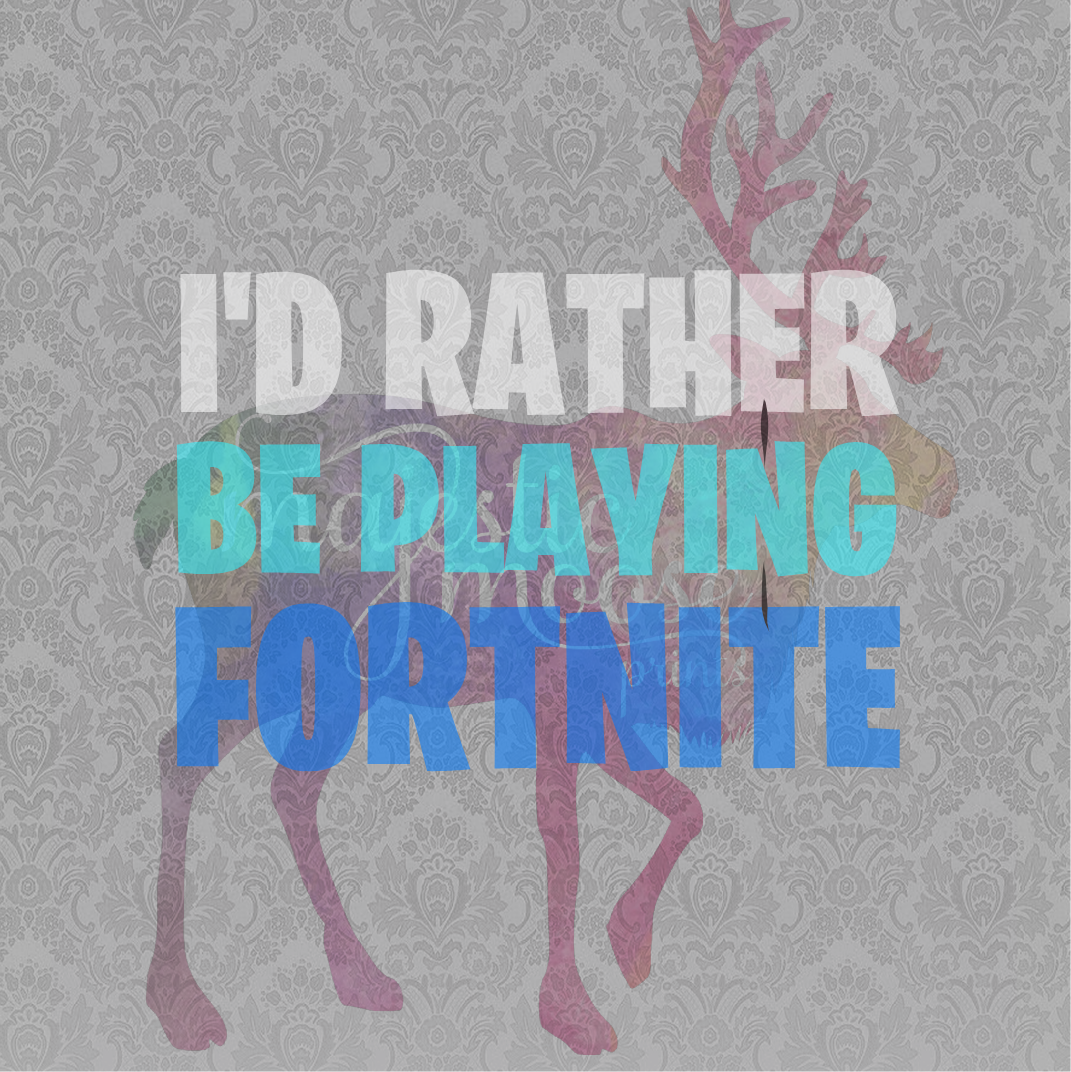 Majestic Moose Prints I D Rather Be Playing Fortnite Svg Clipart