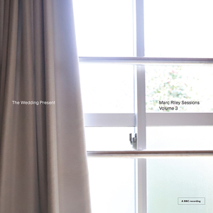 The Wedding Present: Marc Riley Sessions Volume 3 - CD