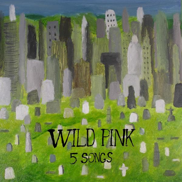 Wild Pink - 5 Songs - Tiny Engines