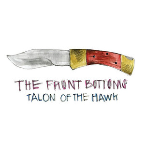 Front Bottoms, The ‎– Talon Of The Hawk