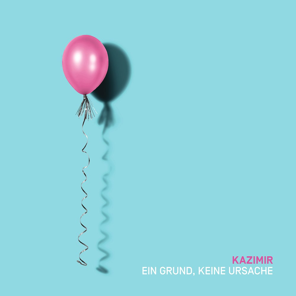 KAZIMIR - EIN GRUND, KEINE URSACHE