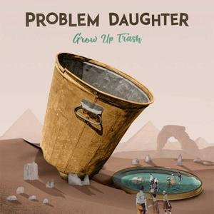 Problem Daughter - Grow up Trash
