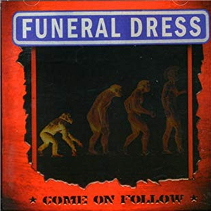 Funeral Dress - Come On Follow