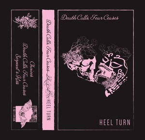 HEEL TURN - Death Calls, Fear Ceases CS (Second Press PREORDER)