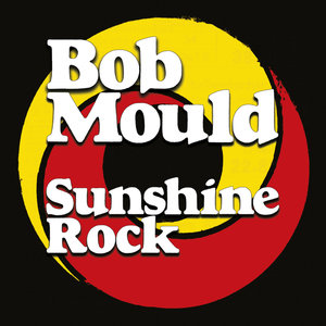 Bob Mould - Sunshine Rock LP