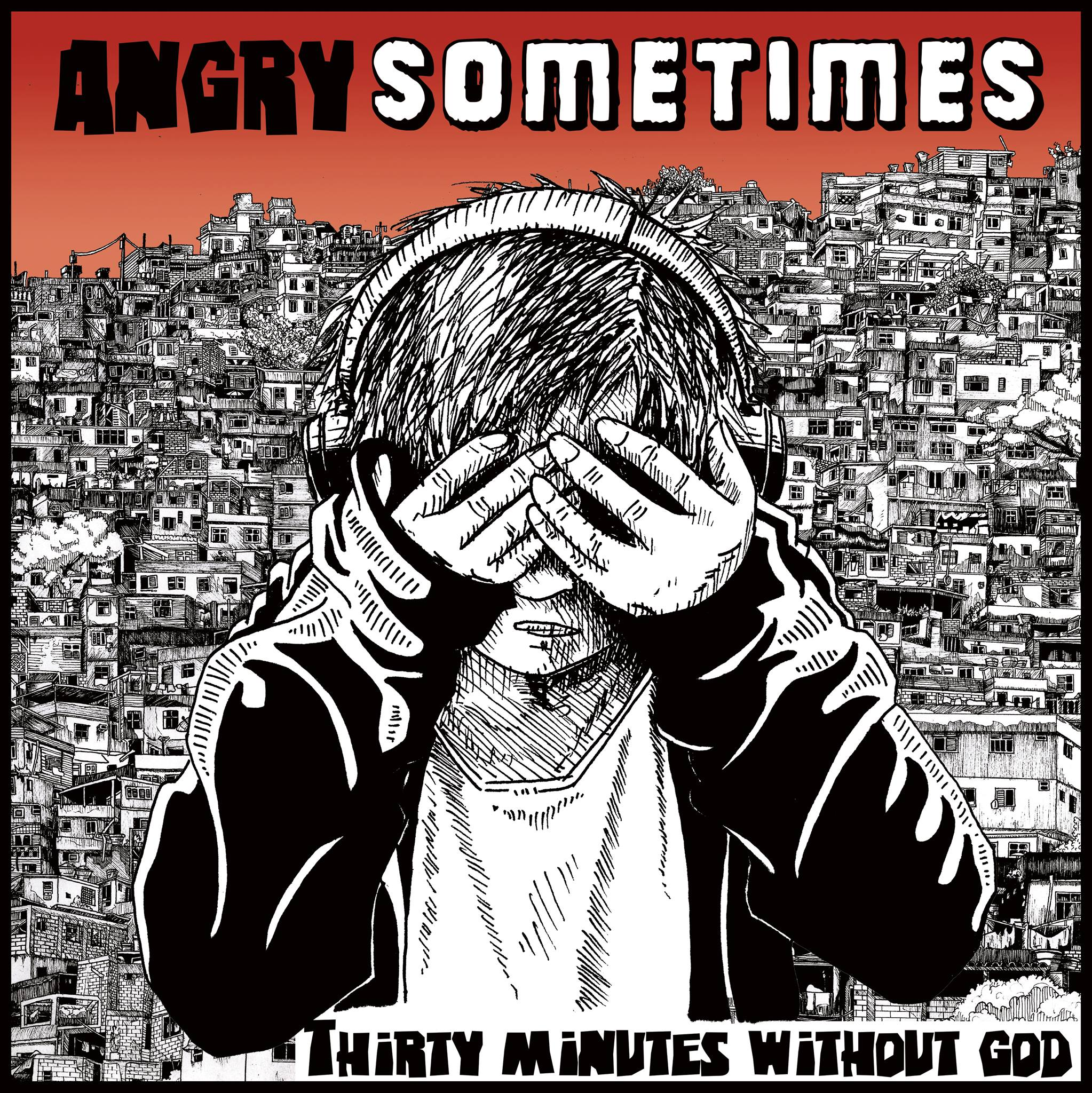 Angry Sometimes - thirty minutes without god