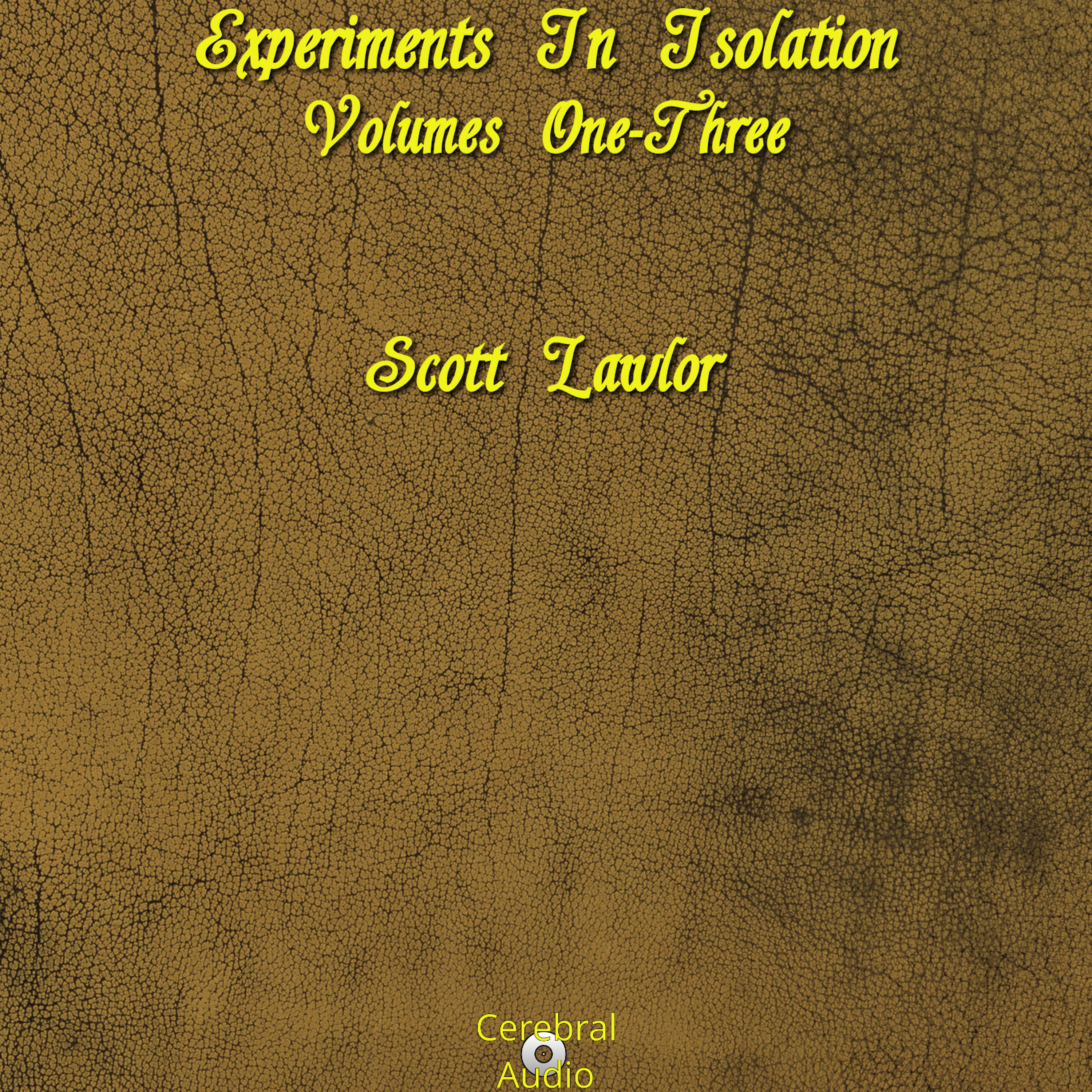 Experiments In Isolation Vols. 1-3
