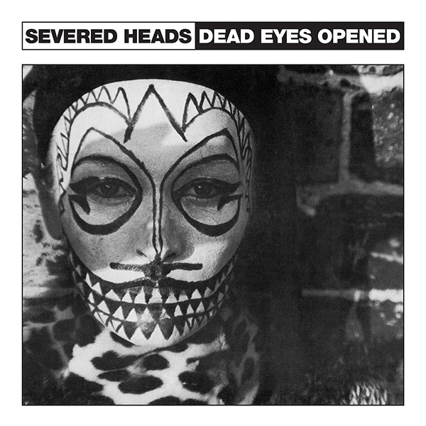 Severed Heads ‎– Dead Eyes Opened (Dark Entries)
