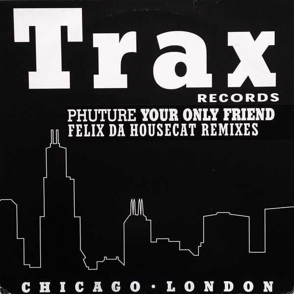 Phuture - Your Only Friend (Felix Da Housecat Remixes) - Trax Records