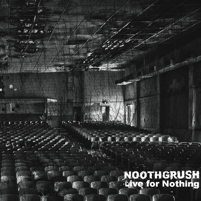 Noothgrush – Live For Nothing 2xLP