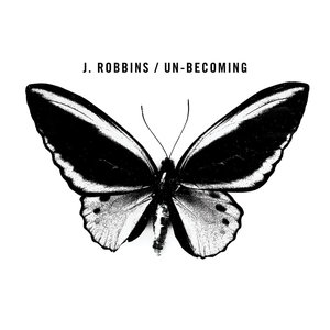 J Robbins - Un-Becoming LP