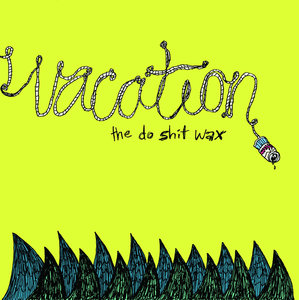 Vacation - The Do Shit Wax 10