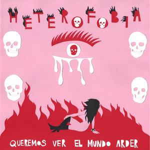 Heterofobia - Queremos ver el Mundo Arder LP