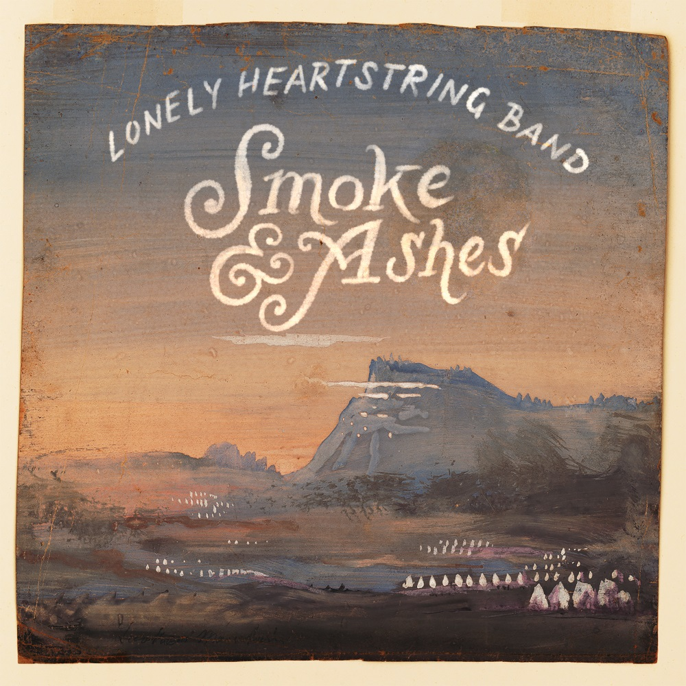 """The Lonely Heartstring Band """"Smoke & Ashes"""""""