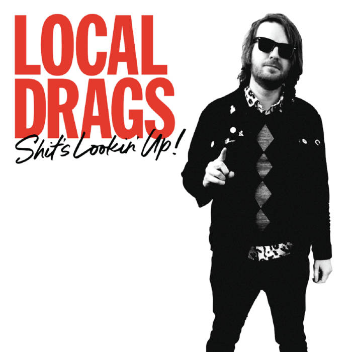 Local Drags - shit's looking up