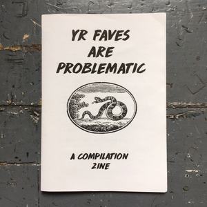 Yr Faves Are Problematic: A Compilation Zine