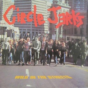 Circle Jerks - Wild In The Streets LP
