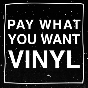 PAY WHAT YOU WANT - VINYL
