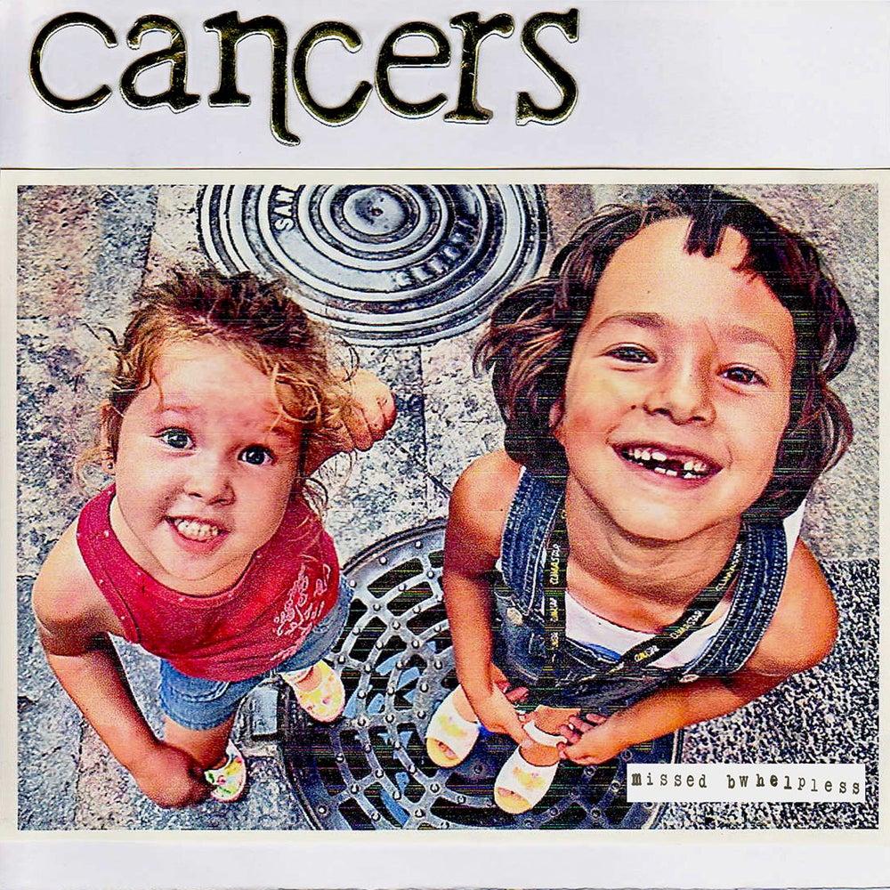 Cancers - Missed b/w Helpless 7