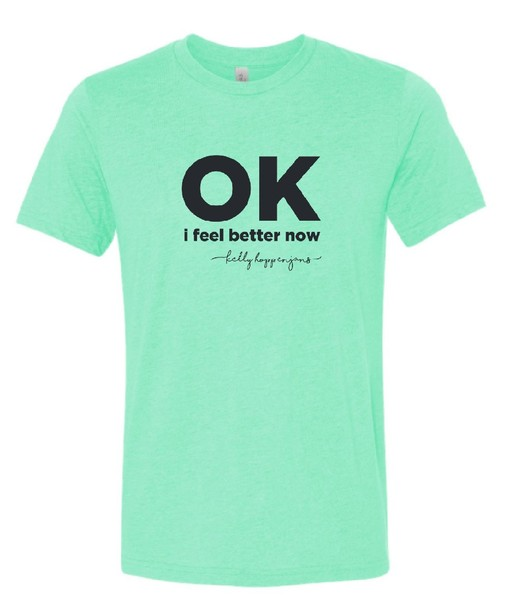OK, I Feel Better Now T-Shirt