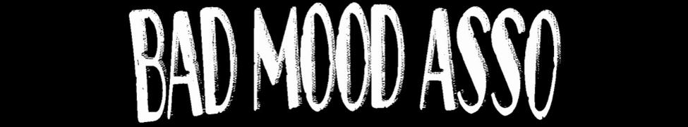 Bad Mood Asso