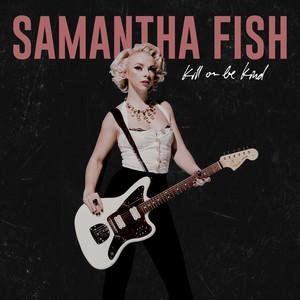 """Samantha Fish """"Kill Or Be Kind"""""""