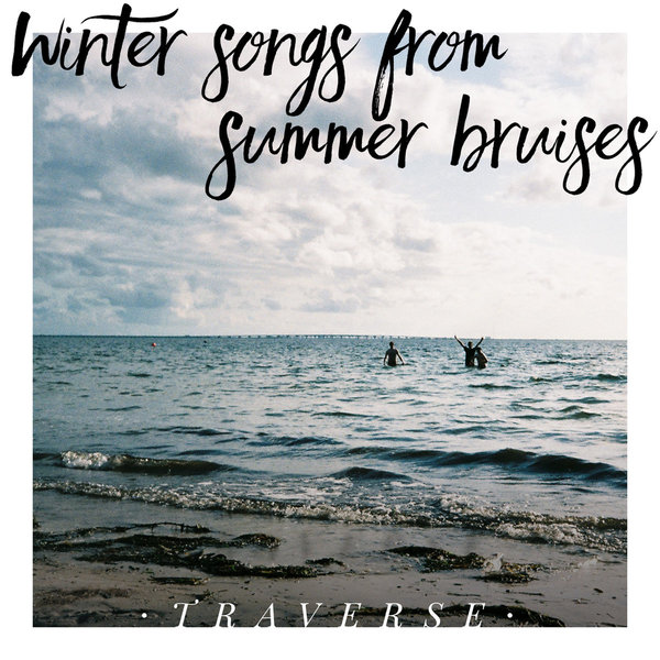 TRAVERSE - winter songs from summer bruises