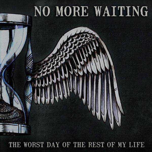 NO MORE WAITING - the worst day of the rest of my life