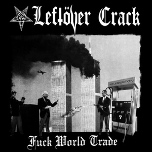 Leftöver Crack ‎– Fuck World Trade