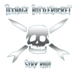 Teenage Bottlerocket – Stay Rad!