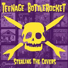 Teenage Bottlerocket – Stealing The Covers