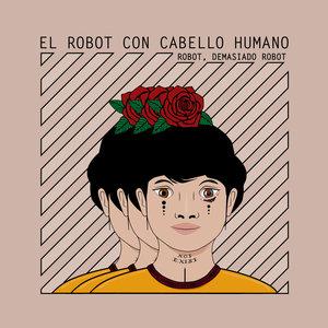 El Robot Con Cabello Humano - Robot, Demasiado Robot