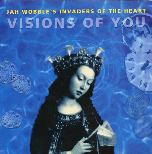 Jah Wobble's Invaders Of The Heart Featuring Sinead O'Connor – Visions Of You (Oval)