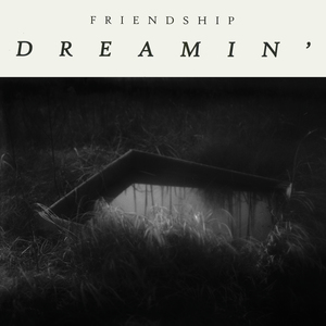 FRIENDSHIP- Dreamin'