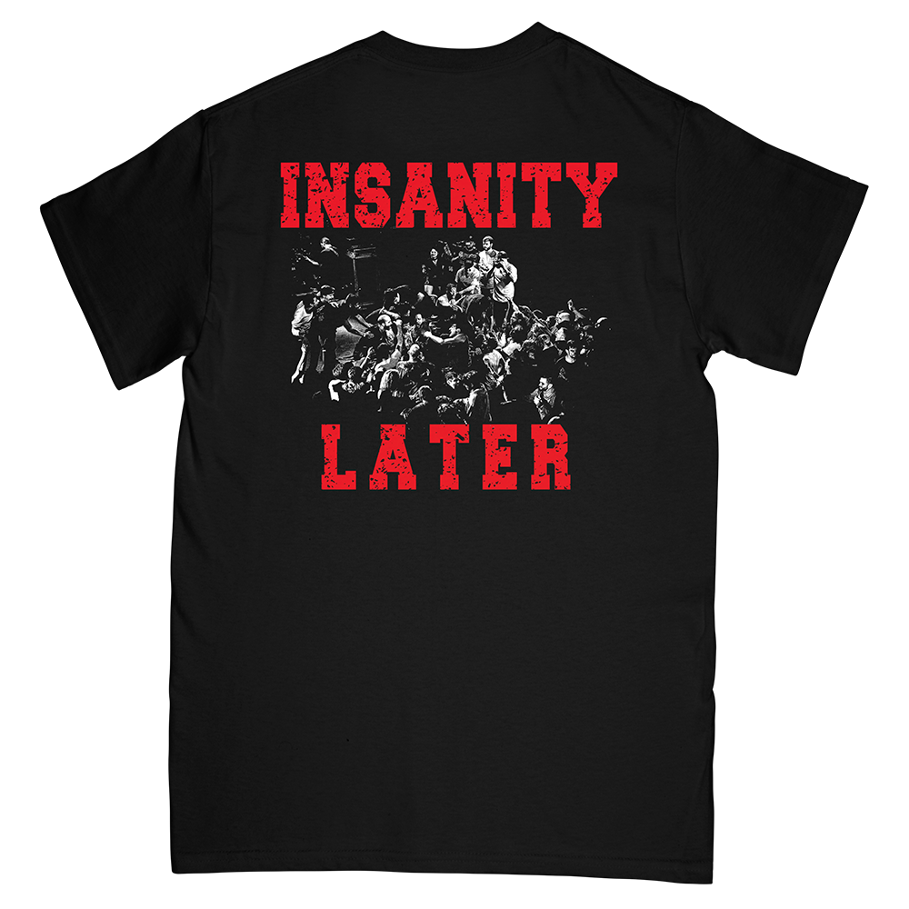 Insanity Later + Tee