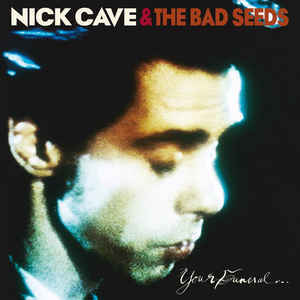 Nick Cave & The Bad Seeds - Your Funeral...My Trial 12