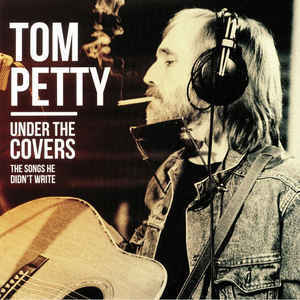 Tom Petty - Under The Covers : The Songs He Didn't Write 12