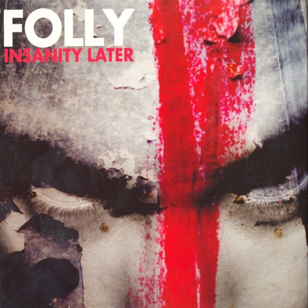 Folly - Insanity Later