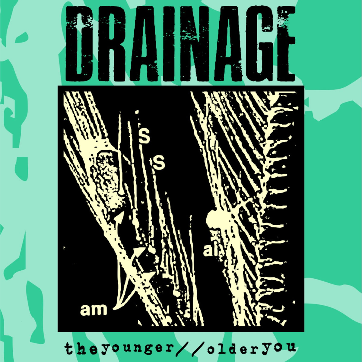 Drainage - The Younger // Older You