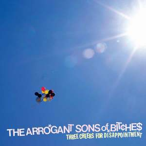 The Arrogant Sons of Bitches - Three Cheers For Disappointment LP